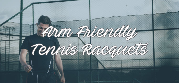 arm friendly tennis racquets 2017