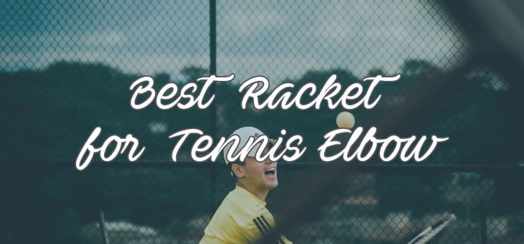 Best Racket for Tennis Elbow